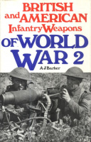 Barker, A. J. : British and American Infantry Weapons of World War II.