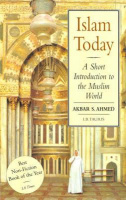 Ahmed, Akbar S. : Islam Today - A Short Introduction to the Muslim World