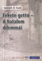 Clark, Kenneth B. : Fekete gettó - A hatalom dilemmái