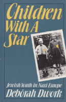 Dwork, Debórah : Children With A Star - Jewish Youth in Nazi Europe