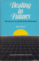 Baer, Max F. : Dealing in Futures - The Story of a Jewish Youth Movement