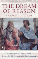 Gottlieb, Anthony : The Dream of Reason - A History of Western Philosophy from the Greeks to the Renaissance