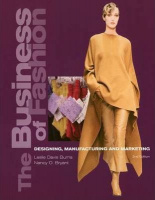 Burns, Leslie Davis - Nancy O. Bryant : The Business of Fashion - Designing, Manufacturing and Marketing
