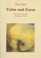 Egri, Peter : Value and Form - Comparative Literature, Painting and Music.