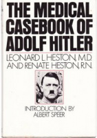 Heston, Leonard L. - Renate Heston : The Medical Casebook of Adolf Hitler - His Illnesses, Doctors and Drugs