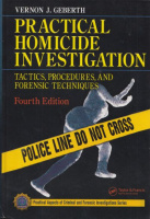 Geberth, Vernon J. : Practical Homicide Investigation - Tactics, Procedures, and forensic Techniques