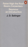 Salinger, J. D. : Raise High the Roof Beam, Carpenters and Seymour an Introduction