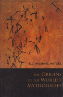Witzel, E. J. Michael : The Origins of the World's Mythologies
