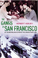 Asbury, Herbert : The Gangs Of San Francisco