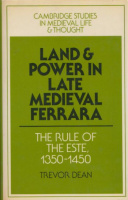 Dean, Trevor : Land and Power in Late Medieval Ferrara - The Rule of the Este, 1350-1450