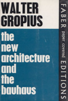 Gropius, Walter : The New Architecture and the Bauhaus