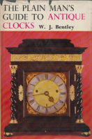 Bentley, W. J.  : The Plain Man's Guide to Antique Clocks