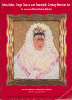 Lane, John; Bob Littman; Sylvia Navarrete; Pierre Schneider; Hugh Davies : Frida Kahlo, Diego Rivera, and Twentieth Century Mexican Art - The Jacques and Natasha Gelman Collection