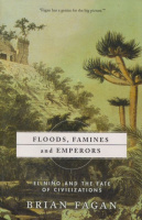 Fagan, Brian : Floods, Famines, and Emperors. El Nino and the Fate of Civilizations