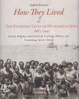Koerner, András (Körner András) : How They Lived 2. - The Everyday Lives of Hungarian Jews 1867-1940