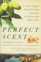 Burr, Chandler : The Perfect Scent - A Year Inside the Perfume Industry in Paris and New York