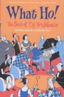 Wodehouse, P. G. : What Ho! - The Best of P. G. Wodehouse