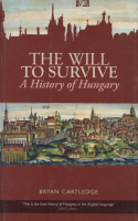 Cartledge, Bryan : The Will to Survive - A History of Hungary