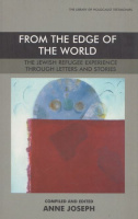 Joseph, Anne (Compiled and Ed.) : From the Edge of the World - The Jewish Refugee Experience Through Letters and Stories