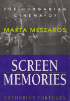 Portuges, Catherine : Screen Memories - The Hungarian Cinema of Márta Mészáros