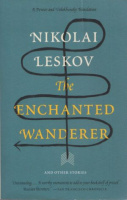 Leskov, Nikolai : The Enchanted Wanderer - And Other Stories