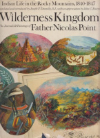 Point, Nicolas : Wilderness Kingdom - Indian Life in the Rocky Mountains, 1840-1847