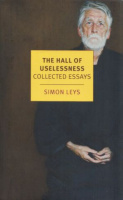 Leys, Simon  : The Hall of Uselessness - Collected Essays