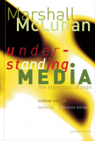 McLuhan, Marshall : Understanding Media. The Extensions of Man. Critical Edition