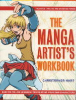 Hart, Christopher : The Manga Artist's Workbook - Easy-To-Follow Lessons for Creating Your Own Characters