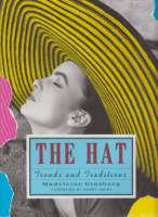 Ginsburg, Madeleine : The Hat - Trends and Traditions