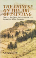 Sirén, Osvald : The Chinese on the Art of Painting - Texts by the Painter-Critics, from the Han through the Ch'ing Dynasties