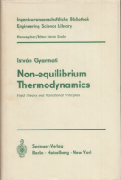 Gyarmati István : Non-Equilibrium Thermodynamics - Field Theory and Variational Principles