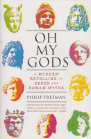 Freeman, Philip : Oh My Gods - A modern retelling of Greek and Roman myths