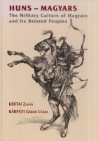 Kertai Zalán (illustrated) - Kárpáti Gábor Csaba (Ed. and written) : Huns - Magyars. The Military Culture of Magyars and its Related Peoples