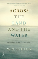 Sebald, W. G. : Across the Land and the Water - Selected Poems, 1964-2001