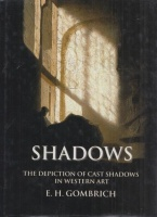 Gombrich, E. H. : Shadows - The Depiction of Cast Shadows in Western Art