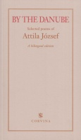 József Attila : By the Danube. Selected poems of --
