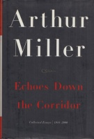 Miller, Arthur : Echoes Down the Corridor - Collected Essays, 1944-2000