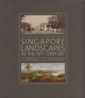 Toh, Jason - Wong Hong Suen - Roxana Waterson : Singapore Landscapes in the 19th Century I-II.