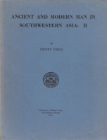 Field, Henry : Ancient and Modern Man in Southwestern Asia: II