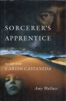 Wallace, Amy : Sorcerer's Apprentice - My Life With Carlos Castaneda