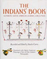 Curtis, Natalie : The Indians' Book - Authentic Native American Legends, Lore & Music