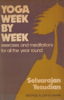 Yesudian, Selvarajan : Yoga Week by Week - Exercises and Meditations for All the Year Round