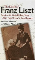 Walker, Alan : The Death of Franz Liszt Based on the Unpublished Diary of His Pupil Lina Schmalhausen