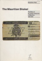 Pitot, Genevieve : The Mauritian Shekel - The Story of Jewish Detainees in Mauritius, 1940-1945