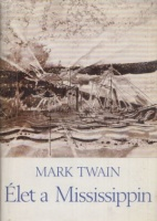 Mark Twain : Élet a Mississippin