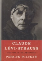 Wilcken, Patrick : Claude Lévi-Strauss - The Poet in the Laboratory