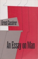 Cassirer, Ernst : An Essay on Man - An Introduction to a Philosophy of Human Culture