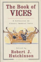 Hutchinson, Robert J.   : The Book of Vices - A Collection of Classic Immoral Tales