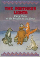 Zheleznova, Irina (Retold) : The Northern Lights - Fairy Tales of the Peoples of the North